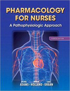 Pharmacology for Nurses: A Pathophysiologic Approach 4th Ed