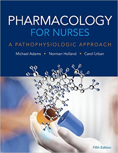 Pharmacology for Nurses: A Pathophysiologic Approach 5th Ed