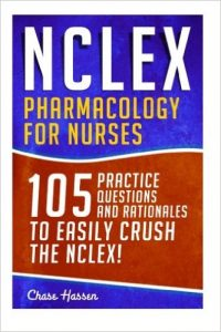 NCLEX: Pharmacology for Nurses: 105 Nursing Practice Questions & Rationales to EASILY Crush the NCLEX!