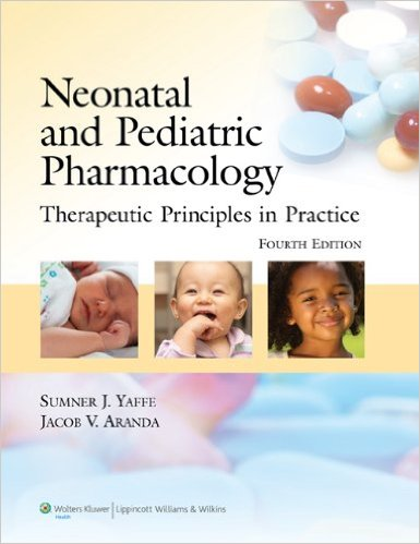 Neonatal and Pediatric Pharmacology: Therapeutic Principles in Practice 4th Ed