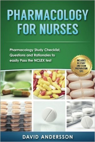 Pharmacology for Nurses: Pharmacology Study Checklist, Questions and Rationales to easily Pass the NCLEX test