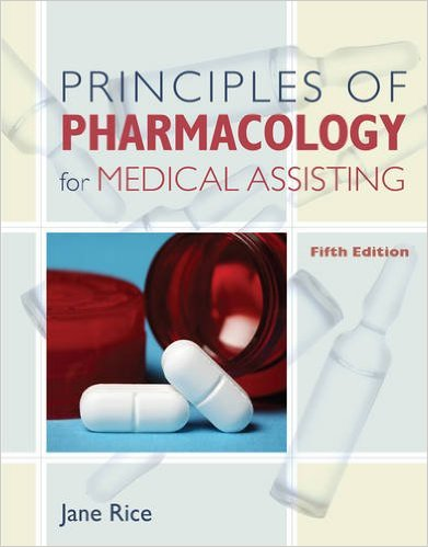 Principles of Pharmacology for Medical Assisting (Principles of Pharmacology for Medical Assisting Principles) 5th Ed